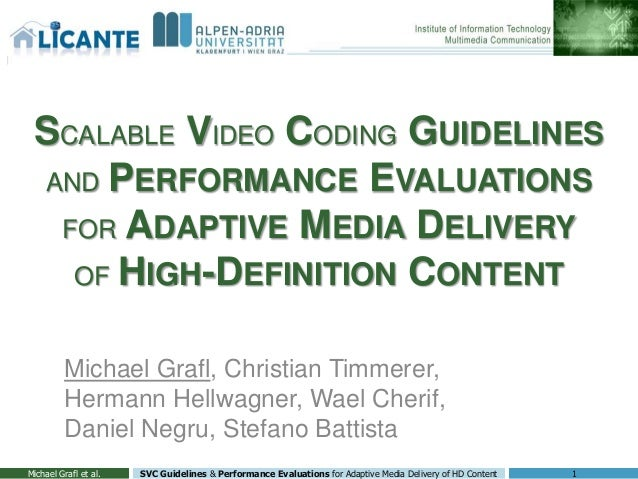 SCALABLE VIDEO CODING GUIDELINES AND PERFORMANCE EVALUATIONS FOR ADAPTIVE MEDIA DELIVERY OF HIGH-DEFINITION CONTENT Michae...