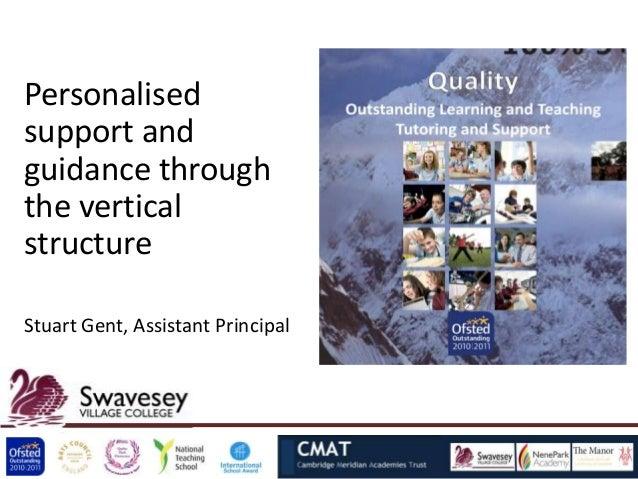Personalisedsupport andguidance throughthe verticalstructureStuart Gent, Assistant Principal