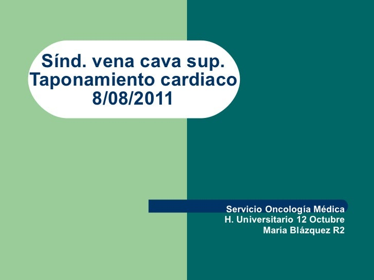 Sínd. vena cava sup. Taponamiento cardiaco 8/08/2011 Servicio Oncología Médica H. Universitario 12 Octubre María Blázquez R2