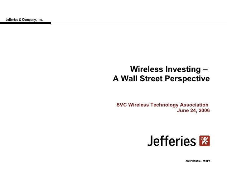 Jefferies & Company, Inc. Wireless Investing –  A Wall Street Perspective SVC Wireless Technology Association  June 24, 20...