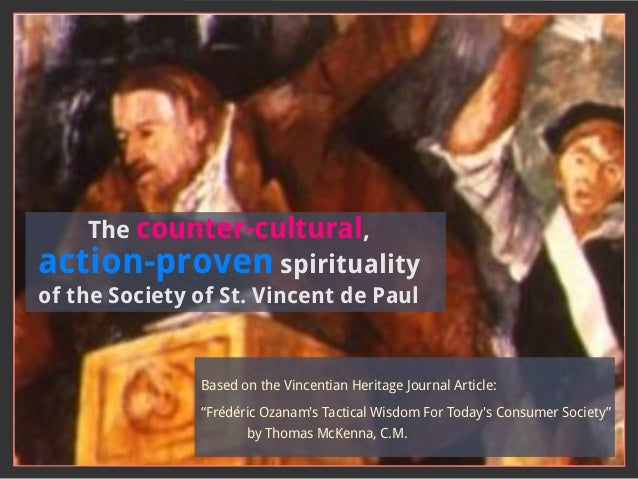 The counter-cultural, action-proven spirituality of the Society of St. Vincent de Paul Based on the Vincentian Heritage Jo...