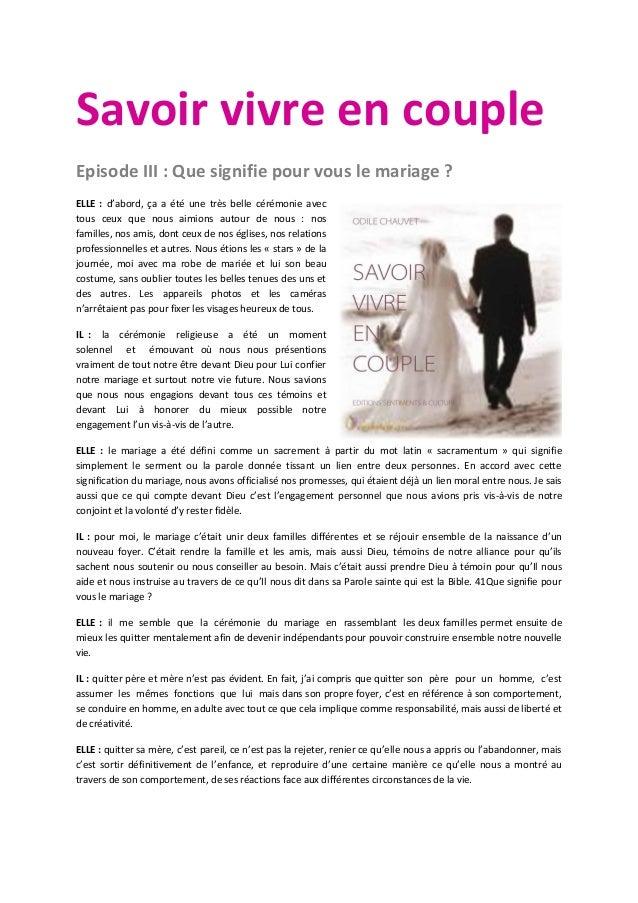 Savoir vivre en couple Episode III : Que signifie pour vous le mariage ? ELLE : d'abord, ça a été une très belle cérémonie...