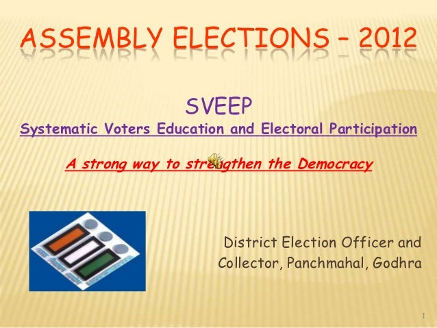 ASSEMBLY ELECTIONS – 2012                      SVEEPSystematic Voters Education and Electoral Participation      A strong ...