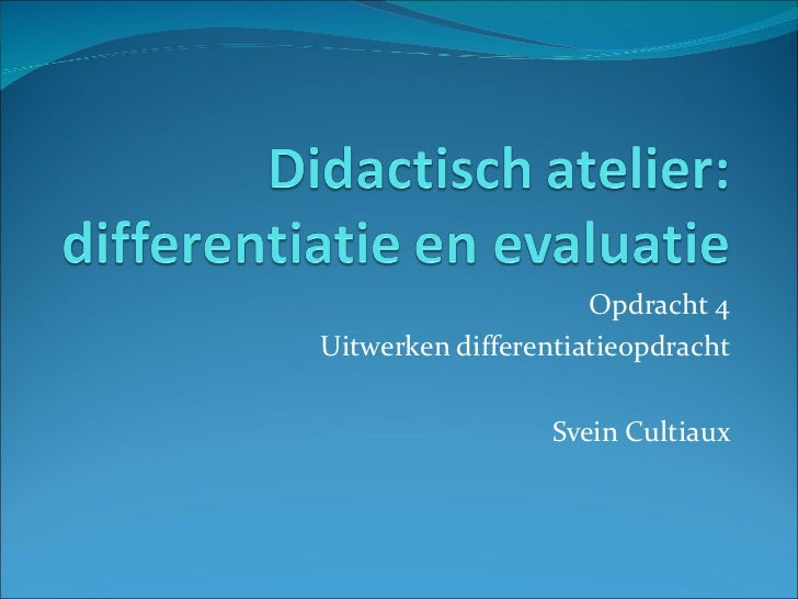Opdracht 4 Uitwerken differentiatieopdracht Svein Cultiaux