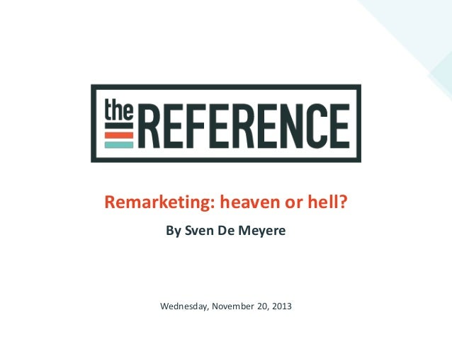 Remarketing: heaven or hell? By Sven De Meyere  Wednesday, November 20, 2013