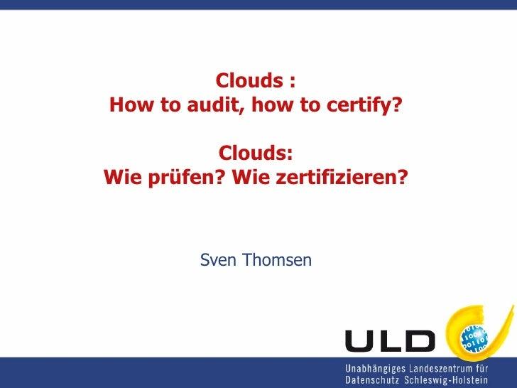 Clouds : How to audit, how to certify? Clouds: Wie prüfen? Wie zertifizieren? Sven Thomsen
