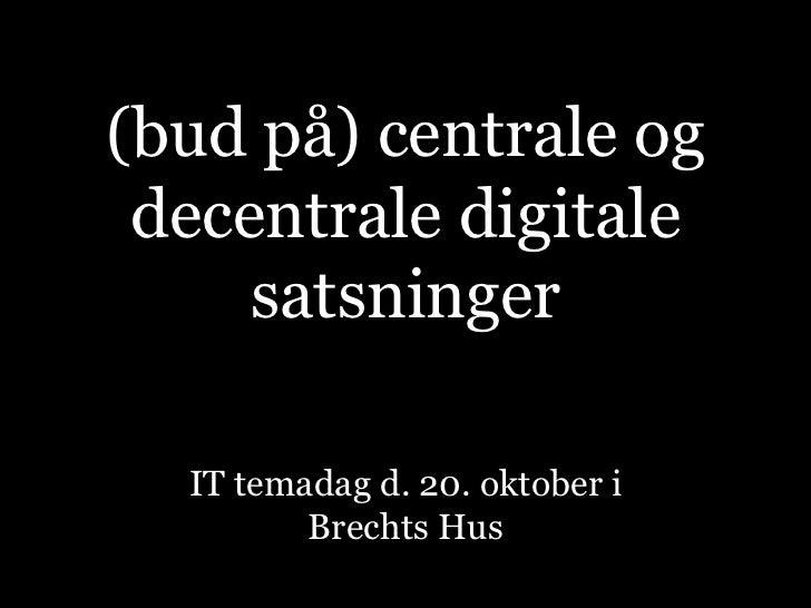 (bud på) centrale og decentrale digitale satsninger IT temadag d. 20. oktober i Brechts Hus