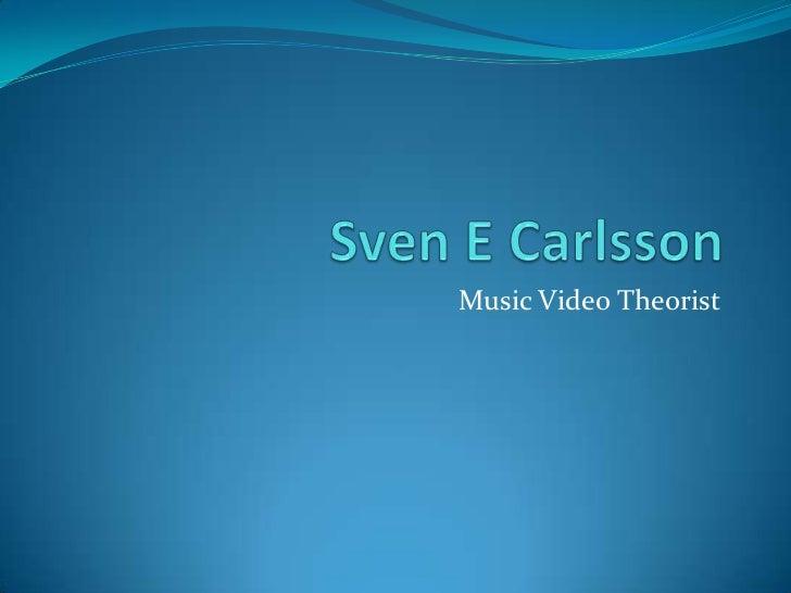 Sven E Carlsson<br />Music Video Theorist <br />
