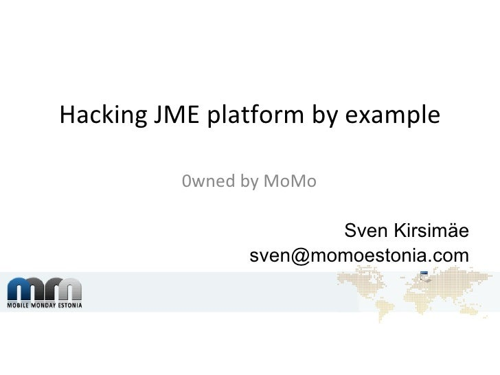 Hacking JME platform by example 0wned by MoMo   Sven Kirsimäe [email_address]
