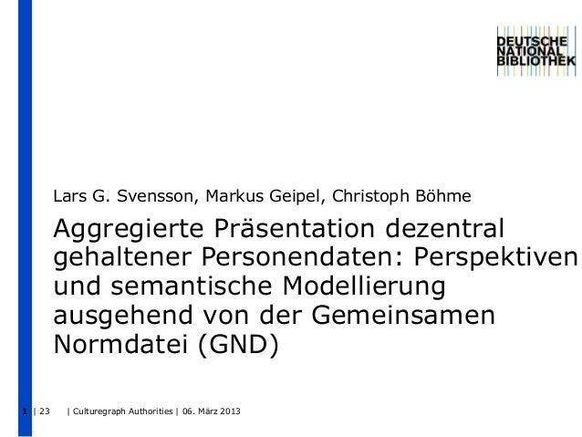 Lars G. Svensson, Markus Geipel, Christoph Böhme         Aggregierte Präsentation dezentral         gehaltener Personendat...