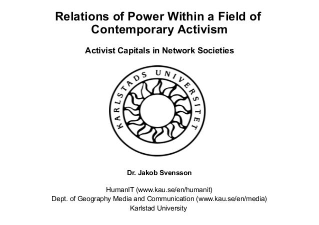 Jakob Mans Svensson: Relations of power within a field of contemporary acitvism. Activist capitals in network societies