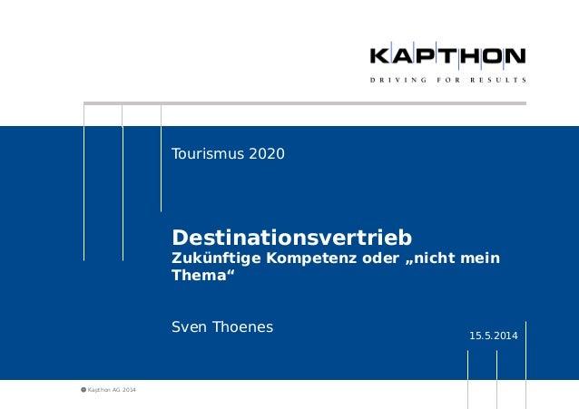 """ Kapthon AG 2014  Tourismus 2020  Destinationsvertrieb  Zukünftige Kompetenz oder """"nicht mein  Thema""""  15.5.2014 Sven Tho..."""