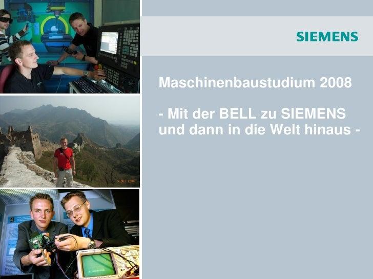 Maschinenbaustudium 2008: Mit der BELL zu SIEMENS und dann in die Welt hinaus