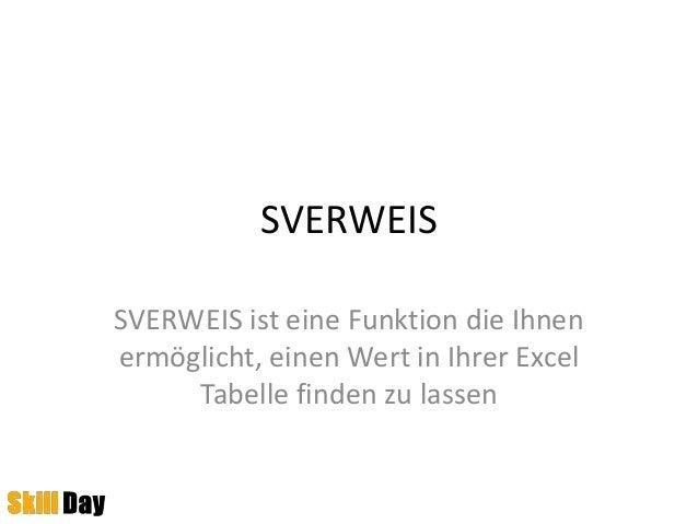 SVERWEIS SVERWEIS ist eine Funktion die Ihnen ermöglicht, einen Wert in Ihrer Excel Tabelle finden zu lassen