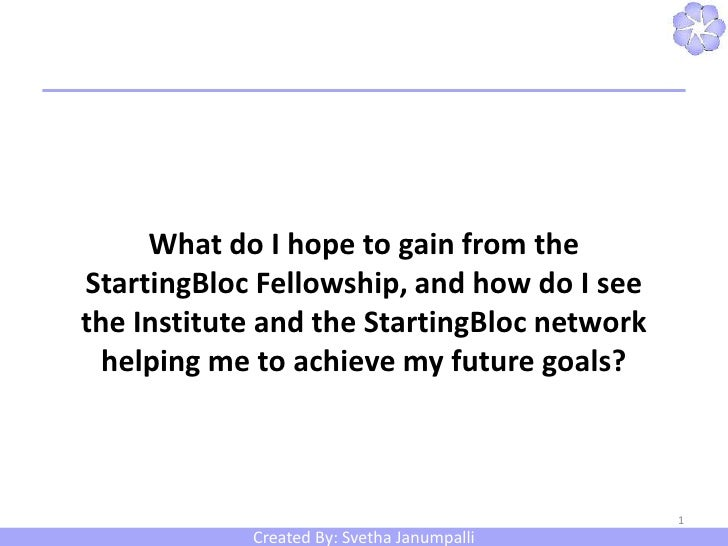 What do I hope to gain from the StartingBloc Fellowship, and how do I see the Institute and the StartingBloc network helpi...