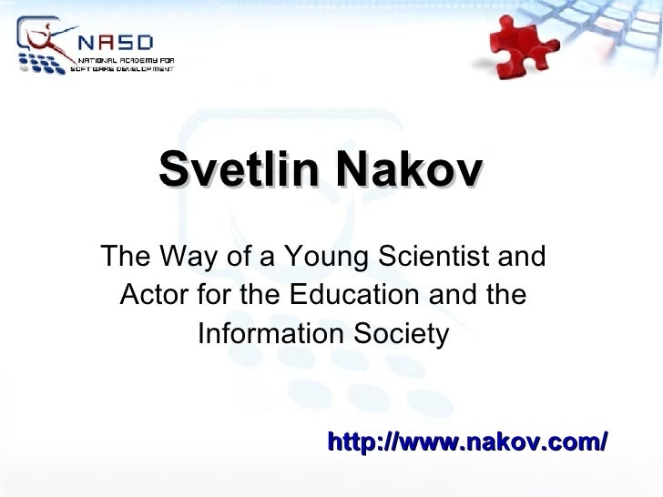 Svetlin Nakov http://www.nakov.com/ The Way of a Young Scientist and Actor for the Education and the Information Society