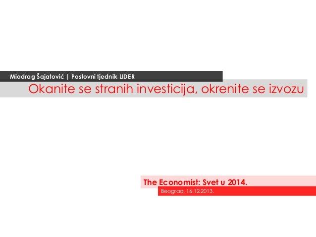 Miodrag Šajatović | Poslovni tjednik LIDER  Okanite se stranih investicija, okrenite se izvozu  The Economist: Svet u 2014...