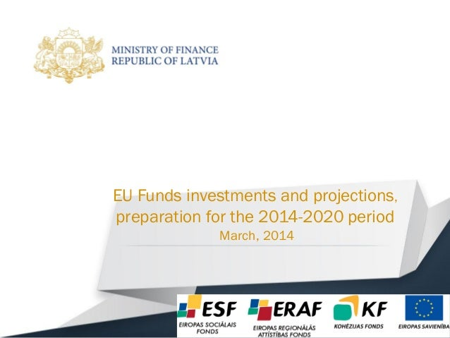 EU Funds investments and projections, preparation for the 2014-2020 period March, 2014