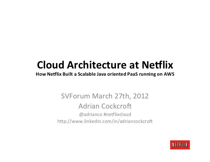 Cloud	  Architecture	  at	  Ne0lix	  How	  Ne0lix	  Built	  a	  Scalable	  Java	  oriented	  PaaS	  running	  on	  AWS	   ...