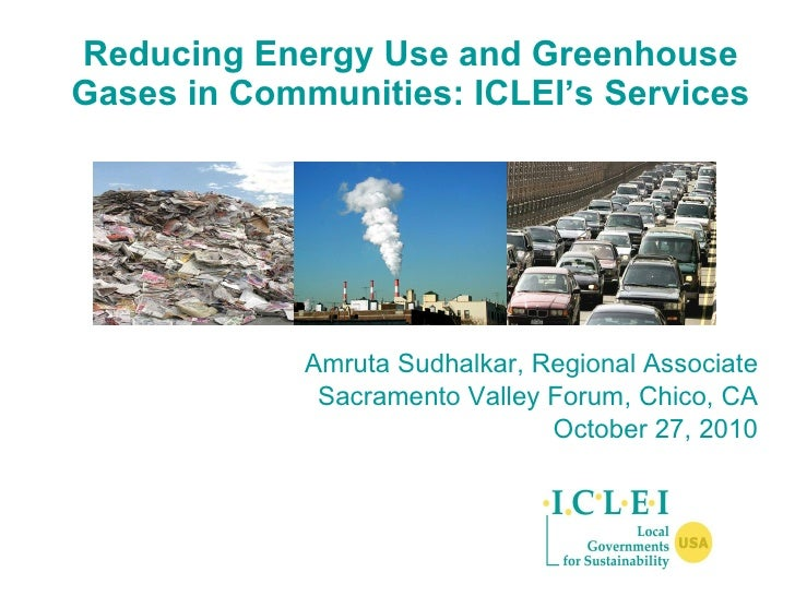 Reducing Energy Use and Greenhouse Gases in Communities: ICLEI's Services <ul><li>Amruta Sudhalkar, Regional Associate </l...