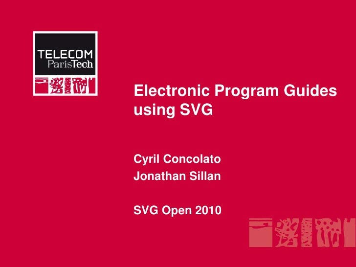 Electronic Program Guides using SVG<br />Cyril Concolato<br />Jonathan Sillan<br />SVG Open 2010<br />