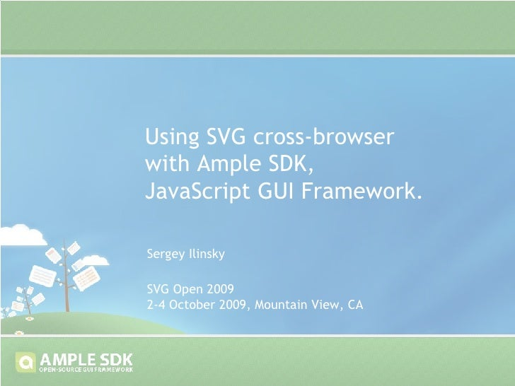 Using SVG cross-browser with Ample SDK,  JavaScript GUI Framework. SVG Open 2009 2-4 October 2009, Mountain View, CA Serge...