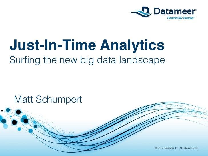 Just-In-Time AnalyticsSurfing the new big data landscapeSelf-Service Big Data Analytics for Hadoop Matt Schumpert          ...