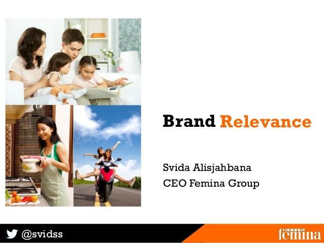 @svidssBrand R(e)volutionRelevanceSvida AlisjahbanaCEO Femina Group