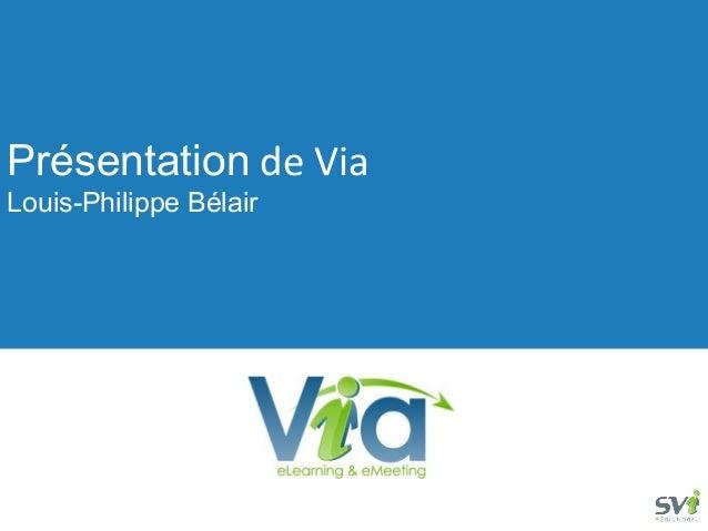 Présentation de ViaLouis-Philippe Bélair