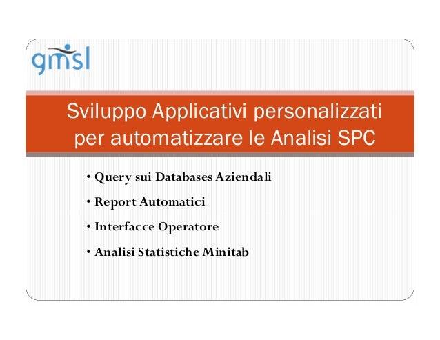 Sviluppo Applicativi personalizzati per automatizzare le Analisi SPC • Query sui Databases Aziendali • Report Automatici •...