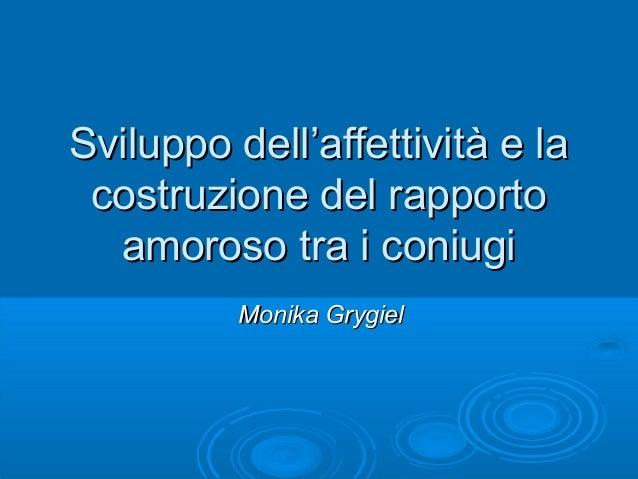 Sviluppo dell'affettività e la costruzione del rapporto amoroso tra i coniugi Monika Grygiel