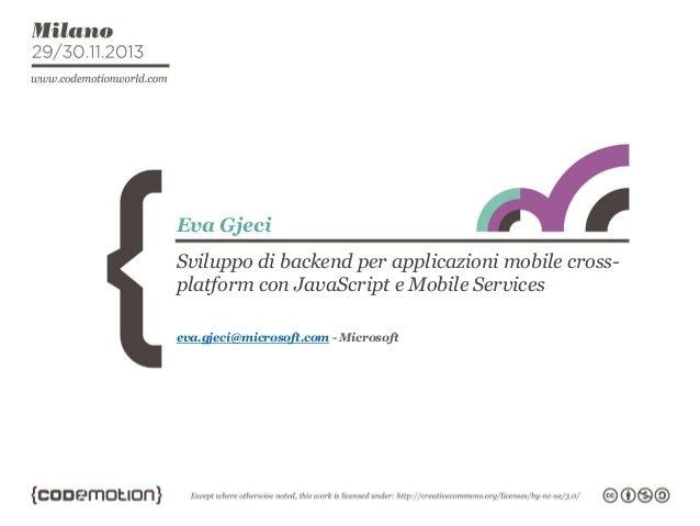 Eva Gjeci Sviluppo di backend per applicazioni mobile crossplatform con JavaScript e Mobile Services eva.gjeci@microsoft.c...
