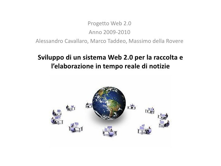 Progetto Web 2.0                      Anno 2009-2010 Alessandro Cavallaro, Marco Taddeo, Massimo della Rovere  Sviluppo di...