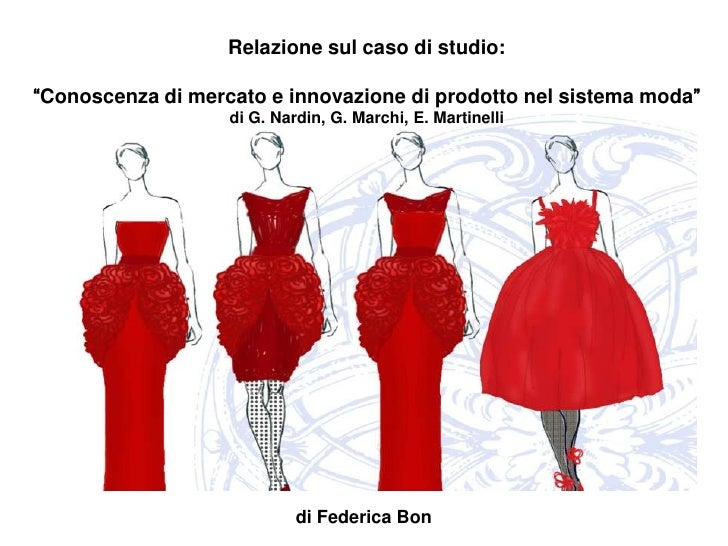 """Relazione sul caso di studio:""""Conoscenza di mercato e innovazione di prodotto nel sistema moda""""                   di G. Na..."""