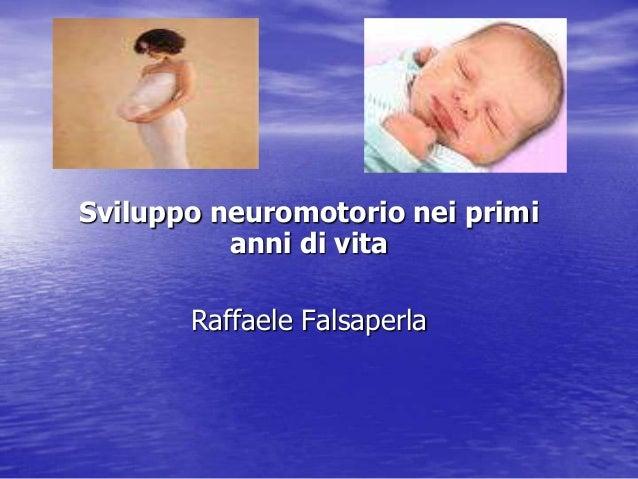 Sviluppo neuromotorio nei primi anni di vita Raffaele Falsaperla