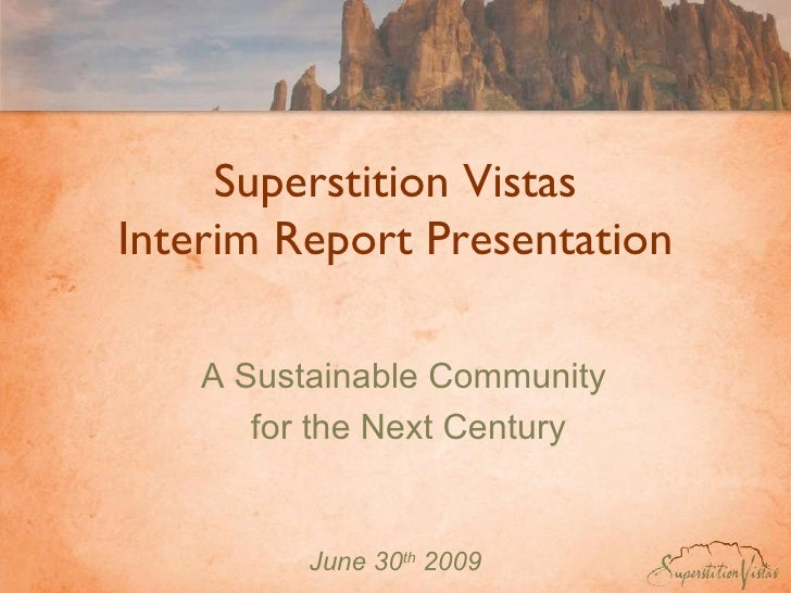 Superstition Vistas Interim Report Presentation June 30 th  2009 A Sustainable Community  for the Next Century