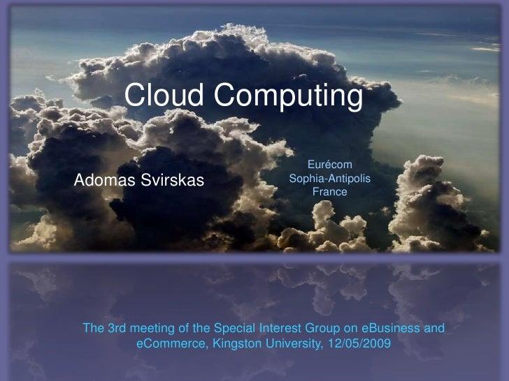 Cloud Computing                                         Eurécom Adomas Svirskas                     Sophia-Antipolis      ...