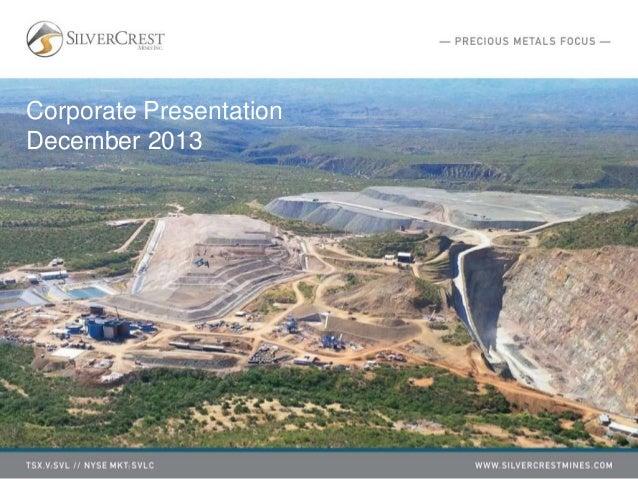 SilverCrest Mines   Corporate Presentation   December 2013