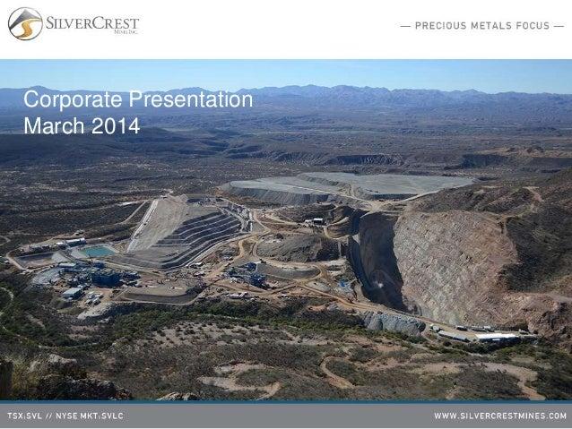 SilverCrest Mines | Corporate Presentation | March 2014
