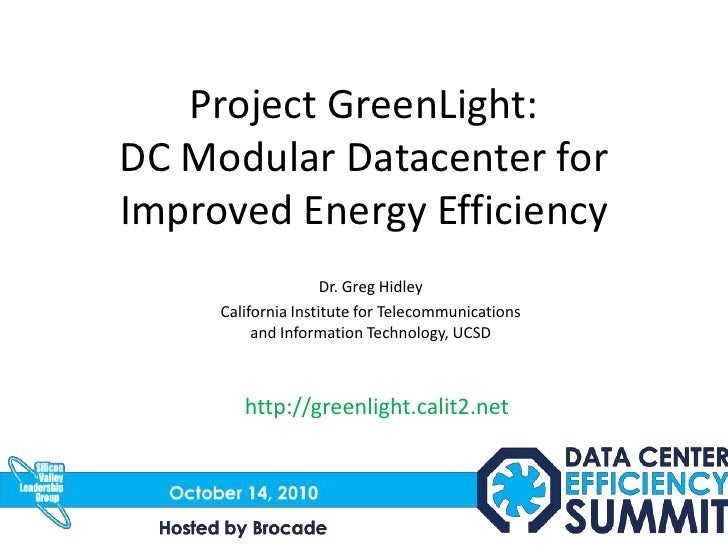 Project GreenLight: DC Modular Datacenter for Improved Energy Efficiency<br />Dr. Greg Hidley<br />California Institute fo...