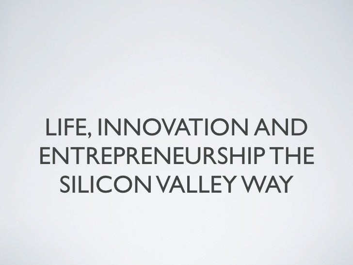 Life, Innovation and Entrepreneurship the Silicon Valley way