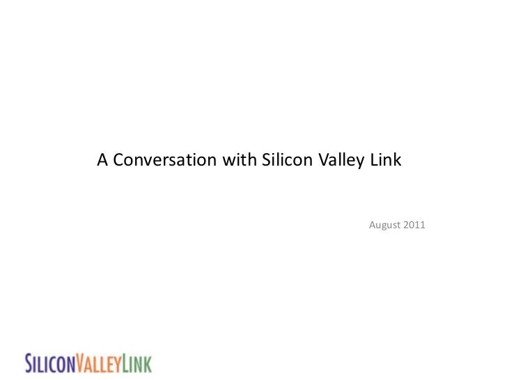 A Conversation with Silicon Valley Link<br />August 2011<br />