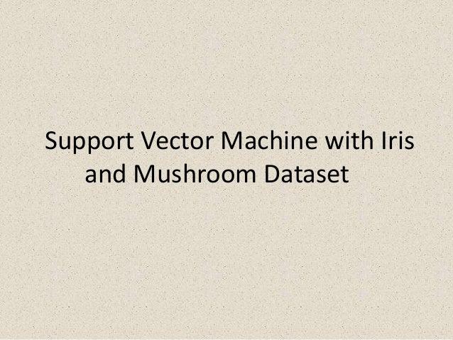 Super Vector Machine(SVM) with Iris and Mushroom Dataset