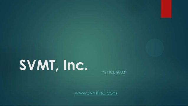 "SVMT, Inc. ""SINCE 2003""www.svmtinc.com"