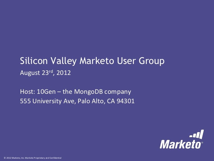Silicon Valley Marketo User Group               August 23rd, 2012               Host: 10Gen – the MongoDB company         ...