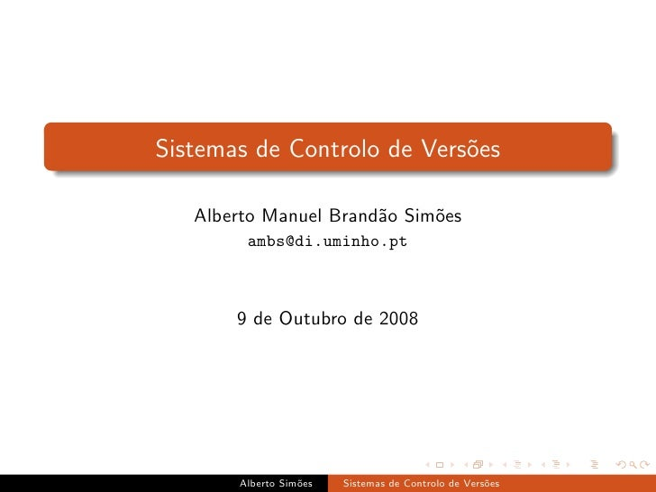 Sistemas de Controlo de Vers˜es                             o     Alberto Manuel Brand˜o Sim˜es                        a  ...