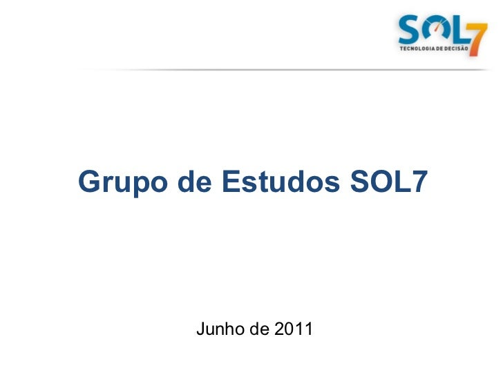 Grupo de Estudos SOL7 Junho de 2011