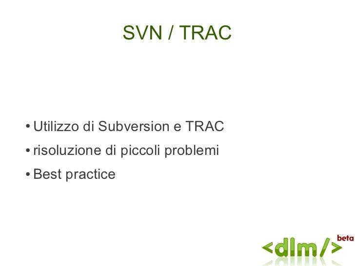 SVN / TRAC●   Utilizzo di Subversion e TRAC●   risoluzione di piccoli problemi●   Best practice