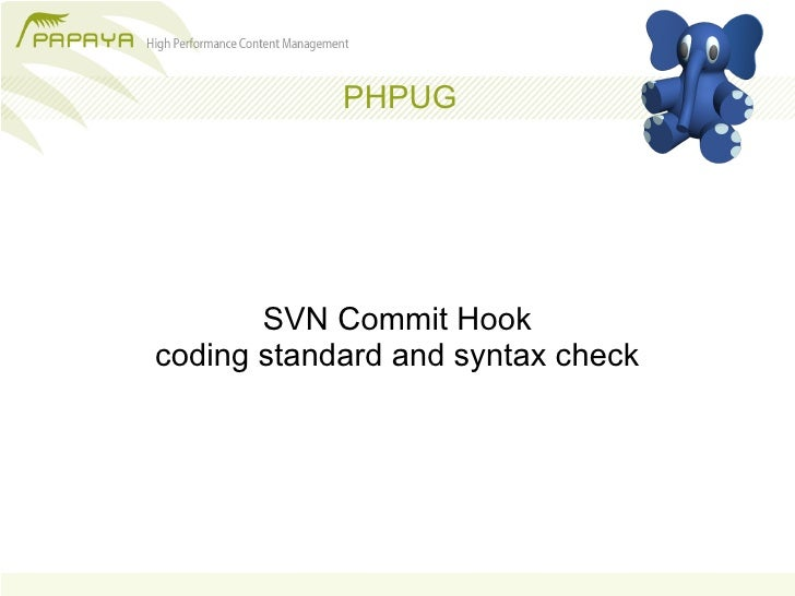 PHPUG            SVN Commit Hook coding standard and syntax check