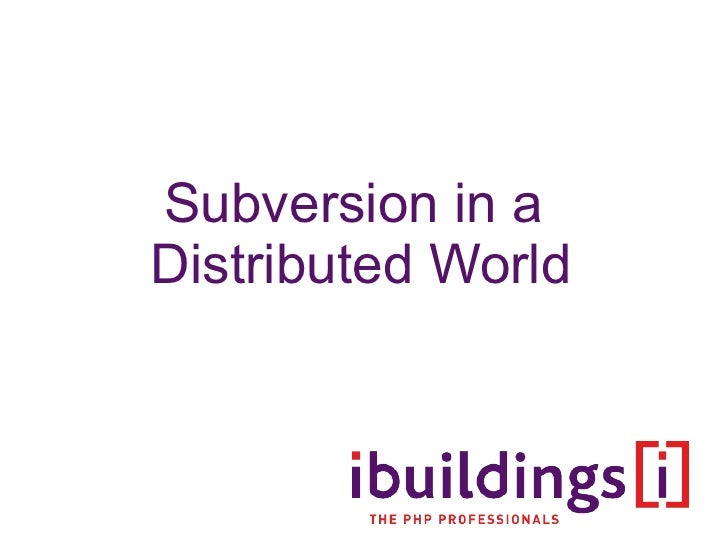 Subversion in a distributed world